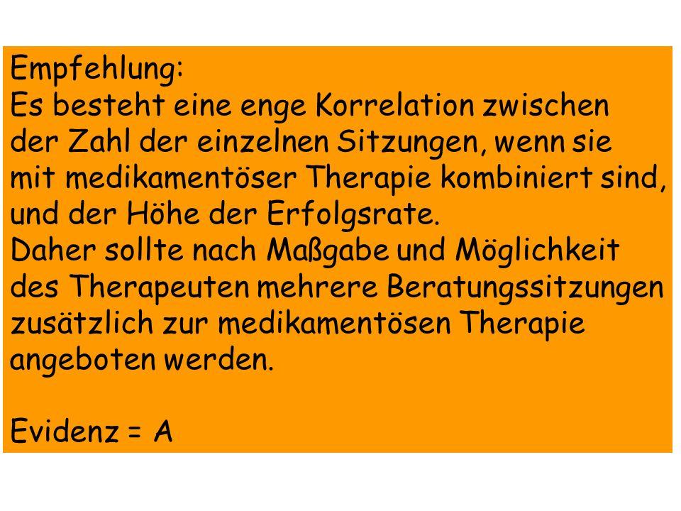 Empfehlung: Es besteht eine enge Korrelation zwischen der Zahl der einzelnen Sitzungen, wenn sie mit medikamentöser Therapie kombiniert sind, und der