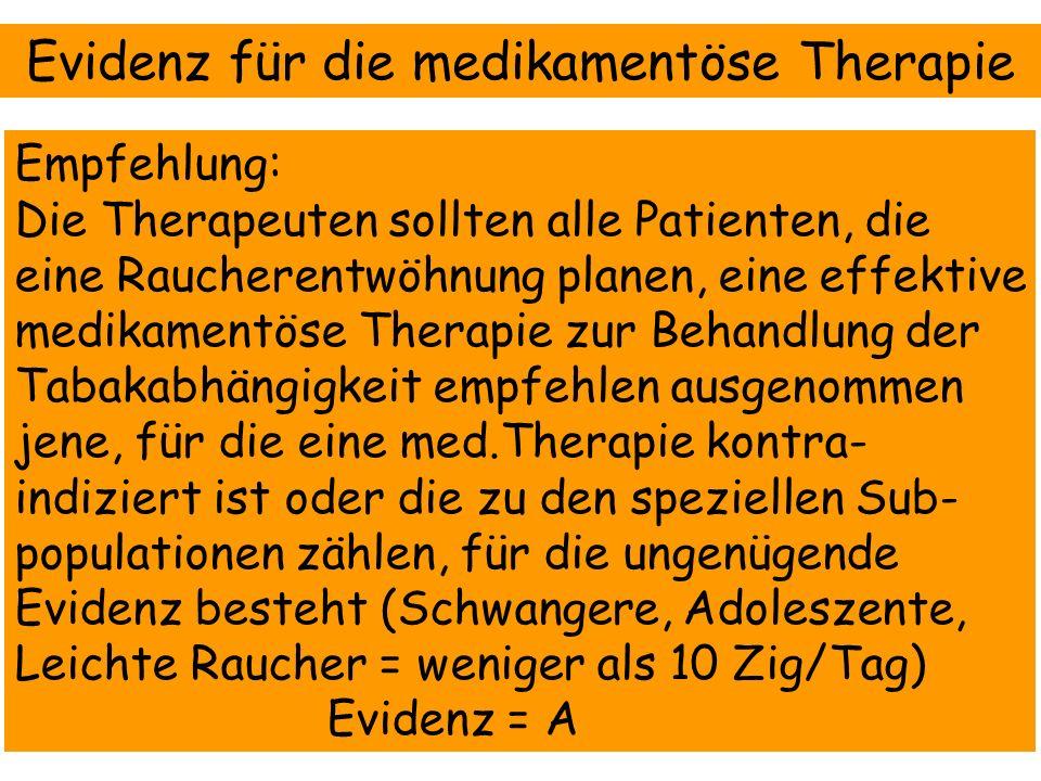 Evidenz für die medikamentöse Therapie Empfehlung: Die Therapeuten sollten alle Patienten, die eine Raucherentwöhnung planen, eine effektive medikamen