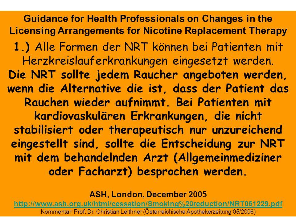 1.) Alle Formen der NRT können bei Patienten mit Herzkreislauferkrankungen eingesetzt werden. Die NRT sollte jedem Raucher angeboten werden, wenn die