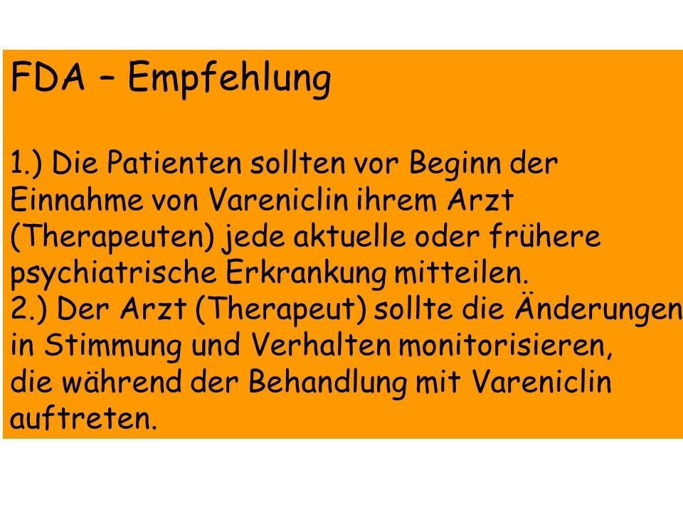 FDA – Empfehlung 1.) Die Patienten sollten vor Beginn der Einnahme von Vareniclin ihrem Arzt (Therapeuten) jede aktuelle oder frühere psychiatrische E
