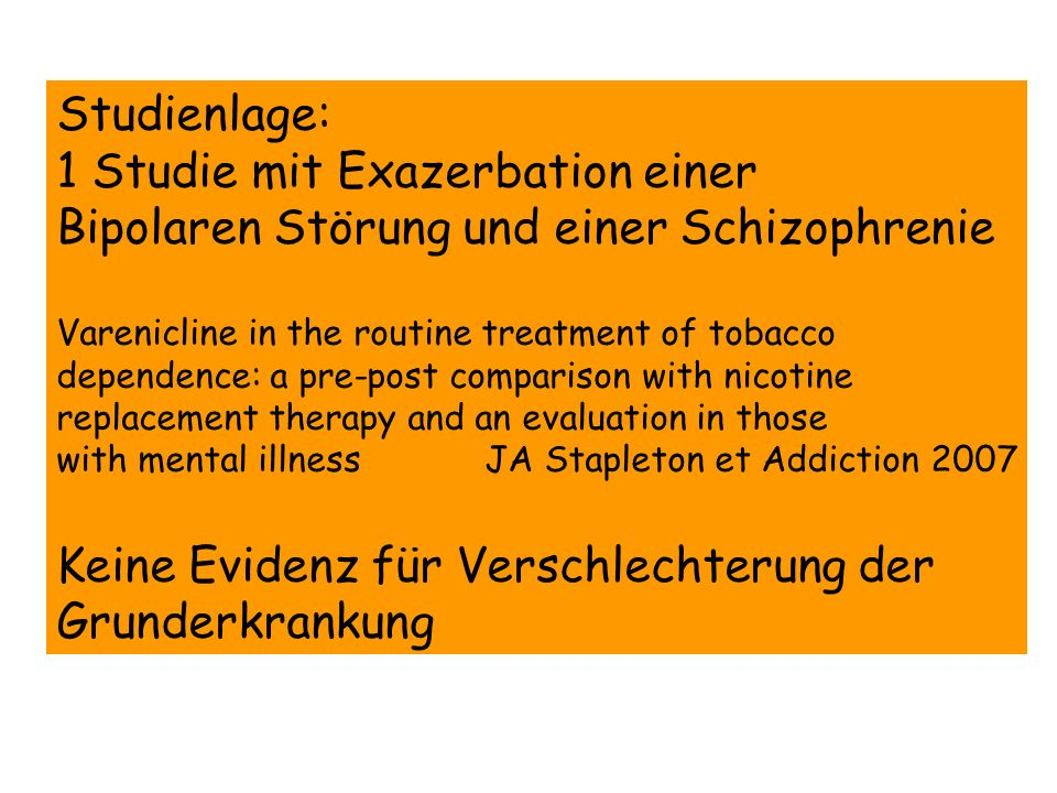 Studienlage: 1 Studie mit Exazerbation einer Bipolaren Störung und einer Schizophrenie Varenicline in the routine treatment of tobacco dependence: a p