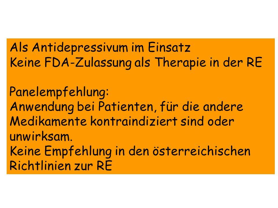 Als Antidepressivum im Einsatz Keine FDA-Zulassung als Therapie in der RE Panelempfehlung: Anwendung bei Patienten, für die andere Medikamente kontrai