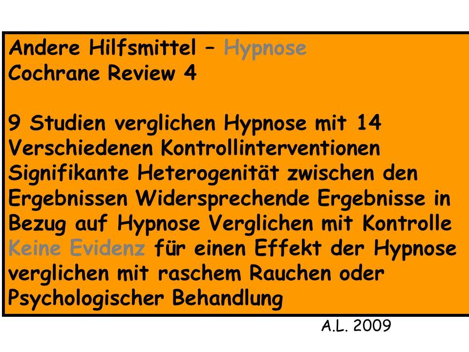 Andere Hilfsmittel – Hypnose Cochrane Review 4 9 Studien verglichen Hypnose mit 14 Verschiedenen Kontrollinterventionen Signifikante Heterogenität zwi