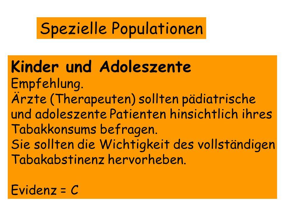 Spezielle Populationen Kinder und Adoleszente Empfehlung. Ärzte (Therapeuten) sollten pädiatrische und adoleszente Patienten hinsichtlich ihres Tabakk