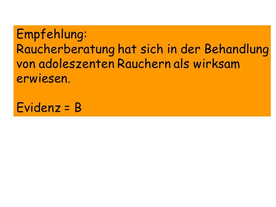 Empfehlung: Raucherberatung hat sich in der Behandlung von adoleszenten Rauchern als wirksam erwiesen. Evidenz = B