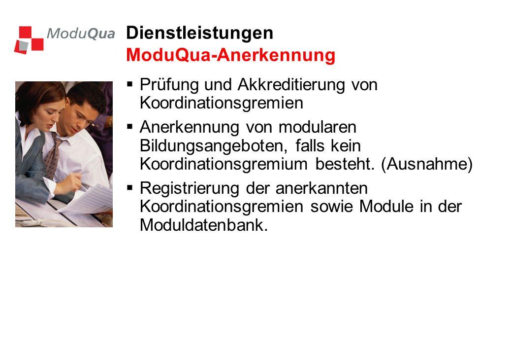 Dienstleistungen ModuQua-Anerkennung Prüfung und Akkreditierung von Koordinationsgremien Anerkennung von modularen Bildungsangeboten, falls kein Koordinationsgremium besteht.