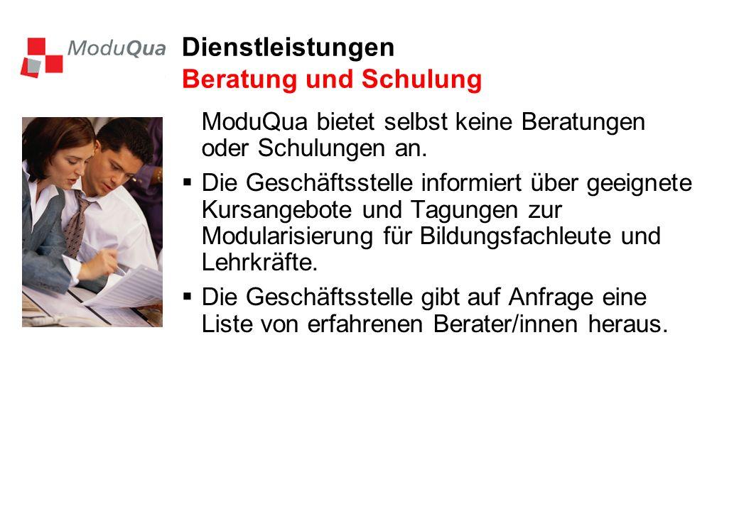 Dienstleistungen Beratung und Schulung ModuQua bietet selbst keine Beratungen oder Schulungen an. Die Geschäftsstelle informiert über geeignete Kursan