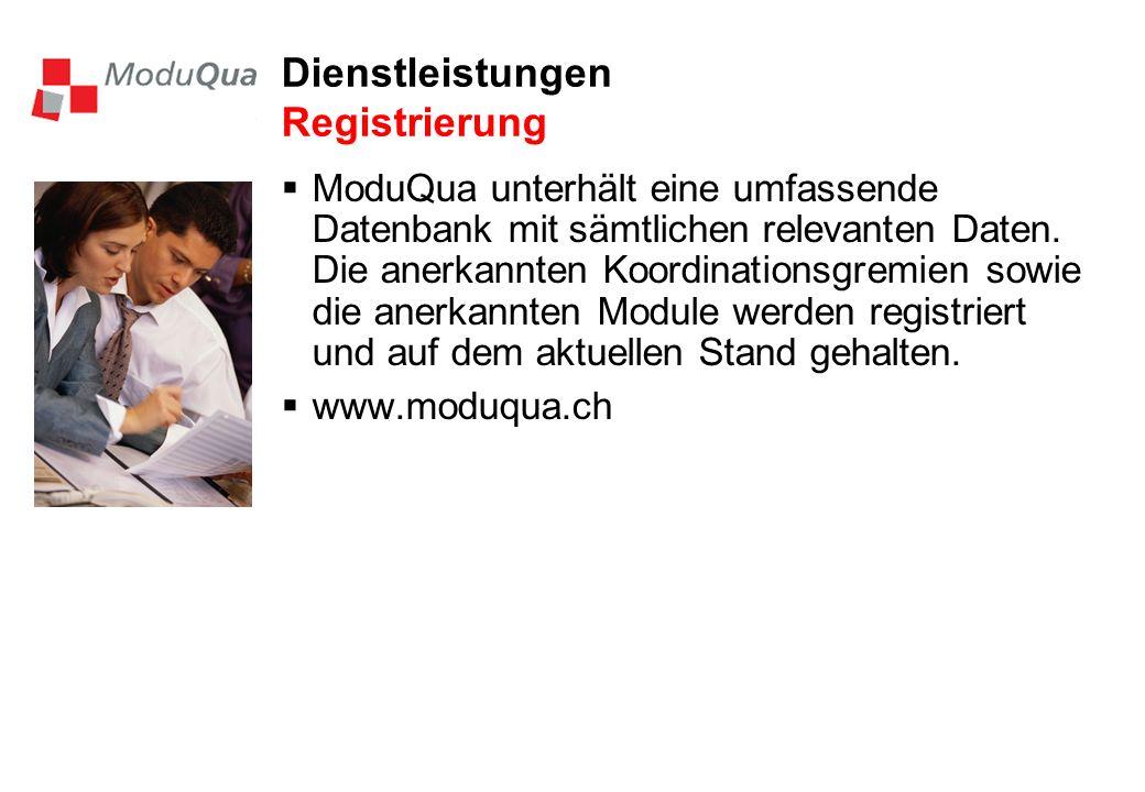 Dienstleistungen Registrierung ModuQua unterhält eine umfassende Datenbank mit sämtlichen relevanten Daten. Die anerkannten Koordinationsgremien sowie