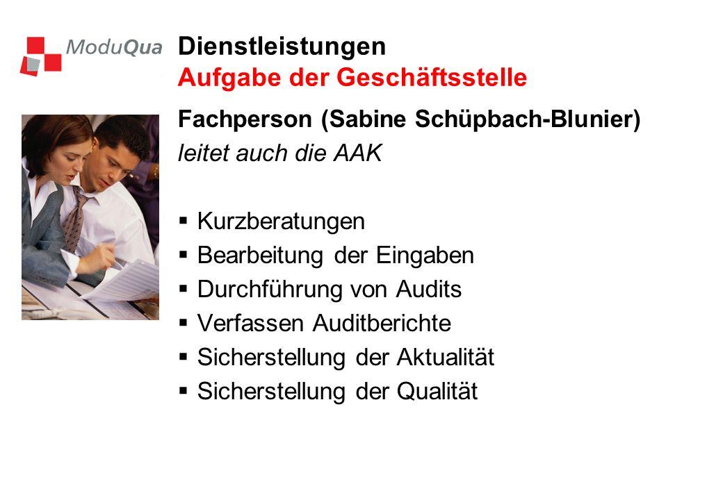 Dienstleistungen Aufgabe der Geschäftsstelle Fachperson (Sabine Schüpbach-Blunier) leitet auch die AAK Kurzberatungen Bearbeitung der Eingaben Durchführung von Audits Verfassen Auditberichte Sicherstellung der Aktualität Sicherstellung der Qualität