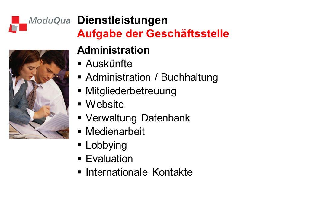 Dienstleistungen Aufgabe der Geschäftsstelle Administration Auskünfte Administration / Buchhaltung Mitgliederbetreuung Website Verwaltung Datenbank Me