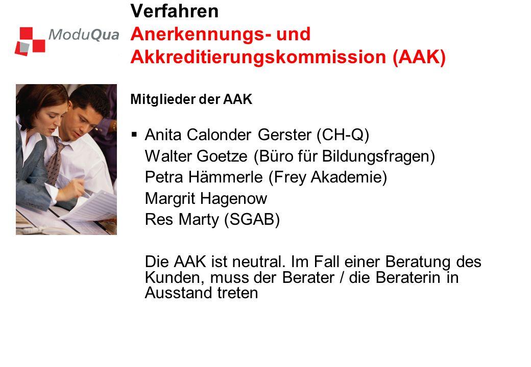 Verfahren Anerkennungs- und Akkreditierungskommission (AAK) Mitglieder der AAK Anita Calonder Gerster (CH-Q) Walter Goetze (Büro für Bildungsfragen) Petra Hämmerle (Frey Akademie) Margrit Hagenow Res Marty (SGAB) Die AAK ist neutral.