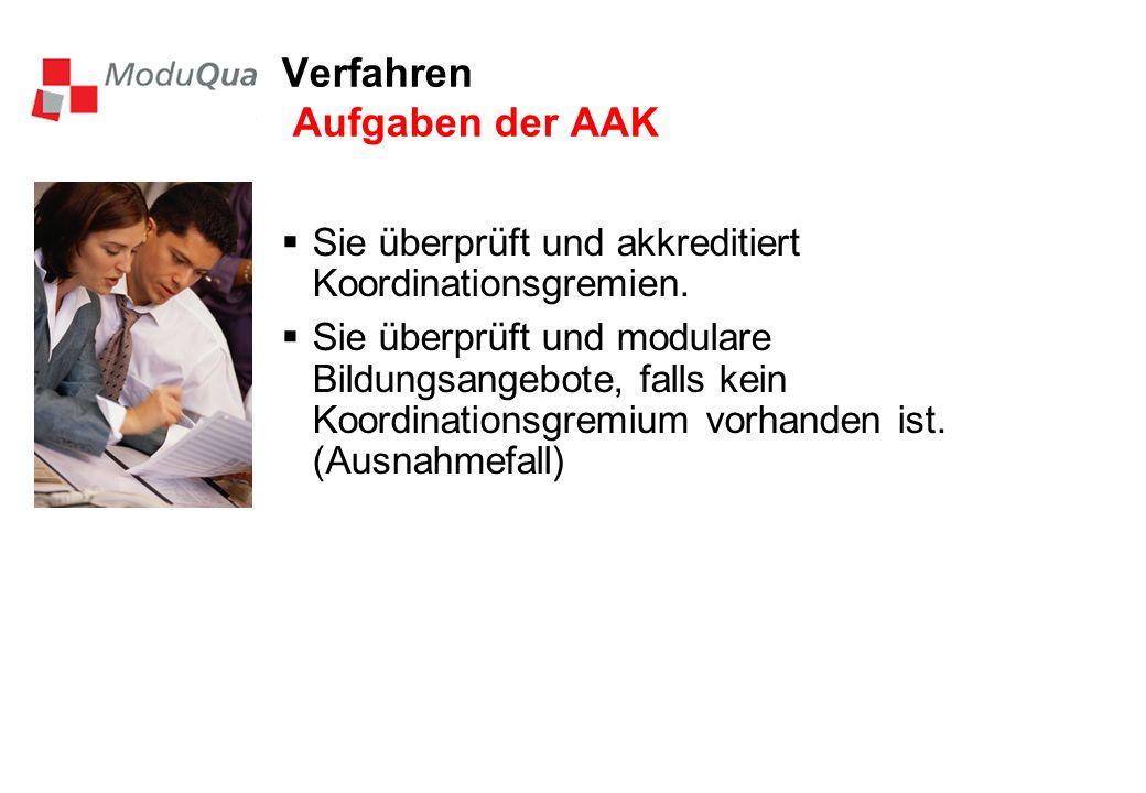 Verfahren Aufgaben der AAK Sie überprüft und akkreditiert Koordinationsgremien. Sie überprüft und modulare Bildungsangebote, falls kein Koordinationsg
