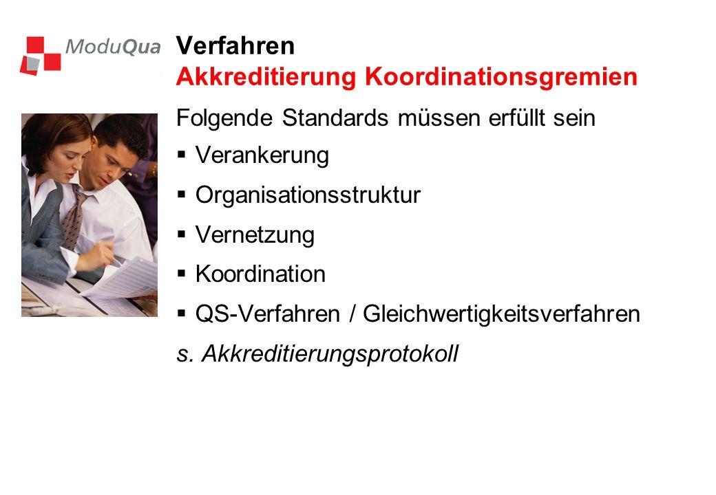 Verfahren Akkreditierung Koordinationsgremien Folgende Standards müssen erfüllt sein Verankerung Organisationsstruktur Vernetzung Koordination QS-Verfahren / Gleichwertigkeitsverfahren s.