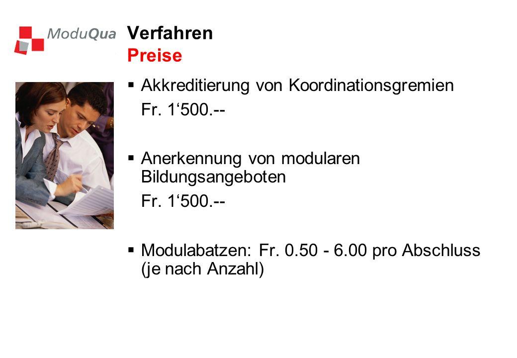 Verfahren Preise Akkreditierung von Koordinationsgremien Fr. 1500.-- Anerkennung von modularen Bildungsangeboten Fr. 1500.-- Modulabatzen: Fr. 0.50 -