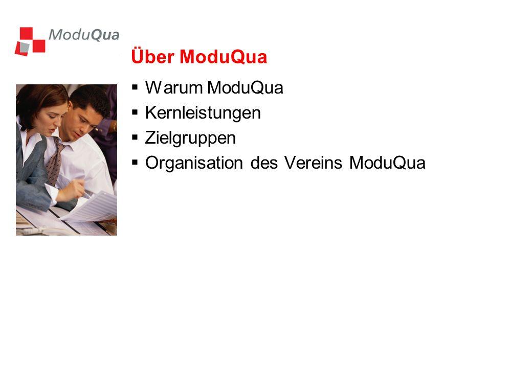 Über ModuQua Warum ModuQua Kernleistungen Zielgruppen Organisation des Vereins ModuQua