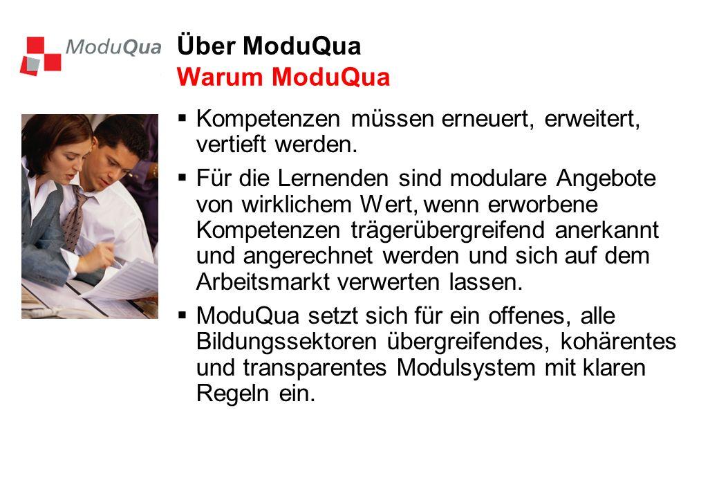 Über ModuQua Warum ModuQua Kompetenzen müssen erneuert, erweitert, vertieft werden. Für die Lernenden sind modulare Angebote von wirklichem Wert, wenn