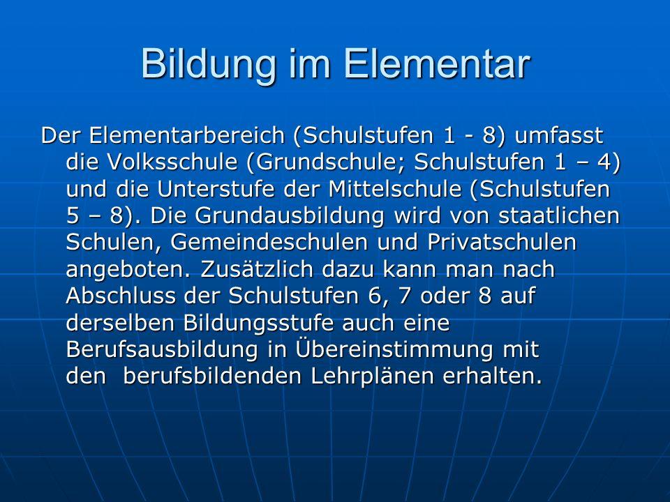 Bildung im Elementar Der Elementarbereich (Schulstufen 1 - 8) umfasst die Volksschule (Grundschule; Schulstufen 1 – 4) und die Unterstufe der Mittelsc