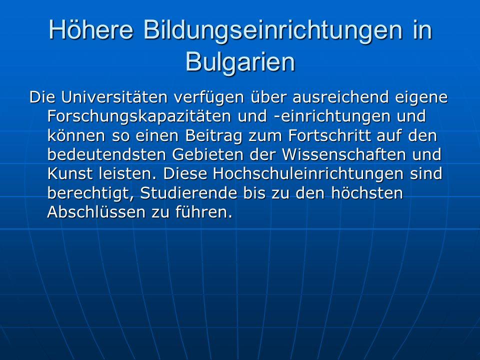 Höhere Bildungseinrichtungen in Bulgarien Die Universitäten verfügen über ausreichend eigene Forschungskapazitäten und einrichtungen und können so ein