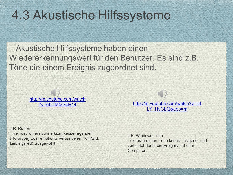 4.3 Akustische Hilfssysteme Akustische Hilfssysteme haben einen Wiedererkennungswert für den Benutzer. Es sind z.B. Töne die einem Ereignis zugeordnet