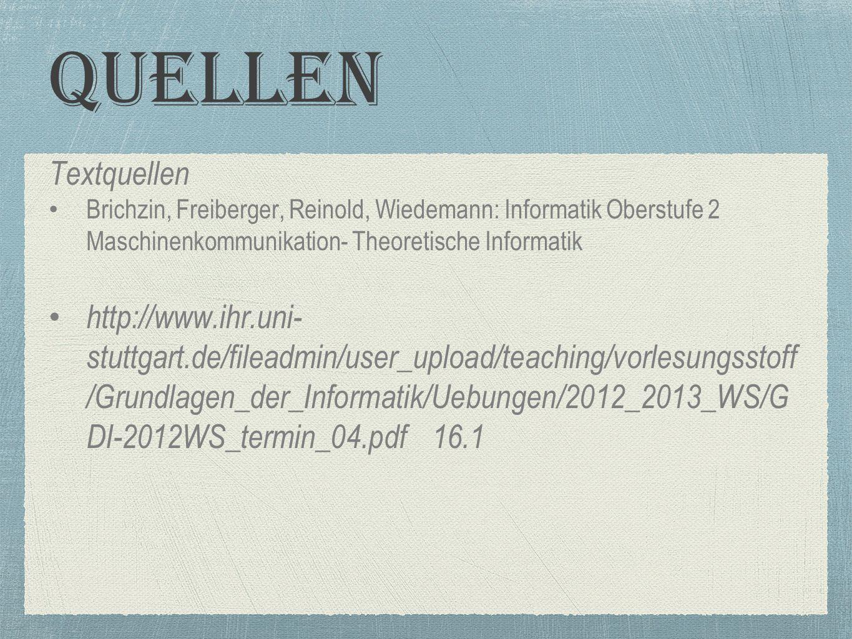 Quellen Textquellen Brichzin, Freiberger, Reinold, Wiedemann: Informatik Oberstufe 2 Maschinenkommunikation- Theoretische Informatik http://www.ihr.uni- stuttgart.de/fileadmin/user_upload/teaching/vorlesungsstoff /Grundlagen_der_Informatik/Uebungen/2012_2013_WS/G DI-2012WS_termin_04.pdf 16.1