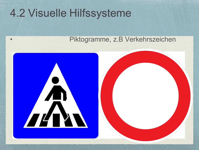 4.2 Visuelle Hilfssysteme Piktogramme, z.B Verkehrszeichen