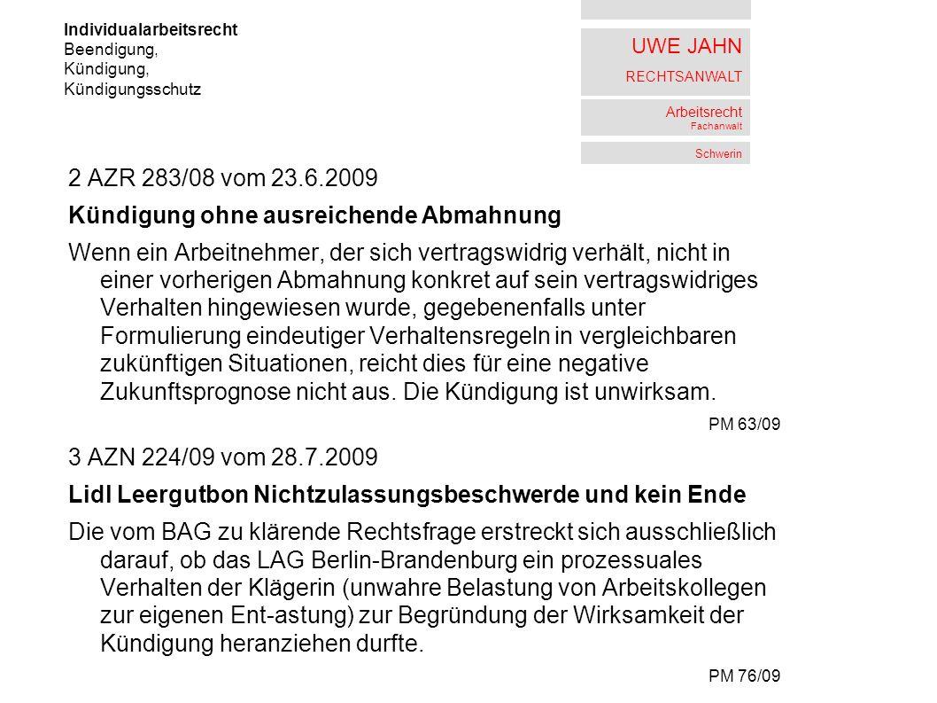 UWE JAHN RECHTSANWALT Arbeitsrecht Fachanwalt Schwerin 2 AZR 283/08 vom 23.6.2009 Kündigung ohne ausreichende Abmahnung Wenn ein Arbeitnehmer, der sic