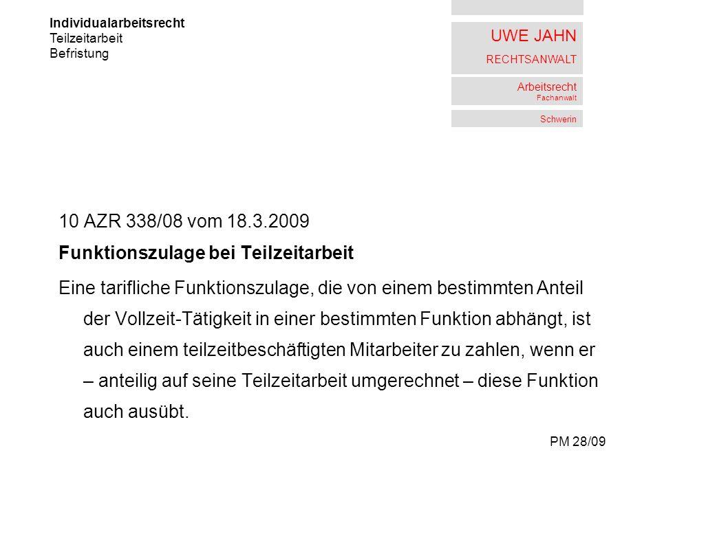 UWE JAHN RECHTSANWALT Arbeitsrecht Fachanwalt Schwerin 10 AZR 338/08 vom 18.3.2009 Funktionszulage bei Teilzeitarbeit Eine tarifliche Funktionszulage,