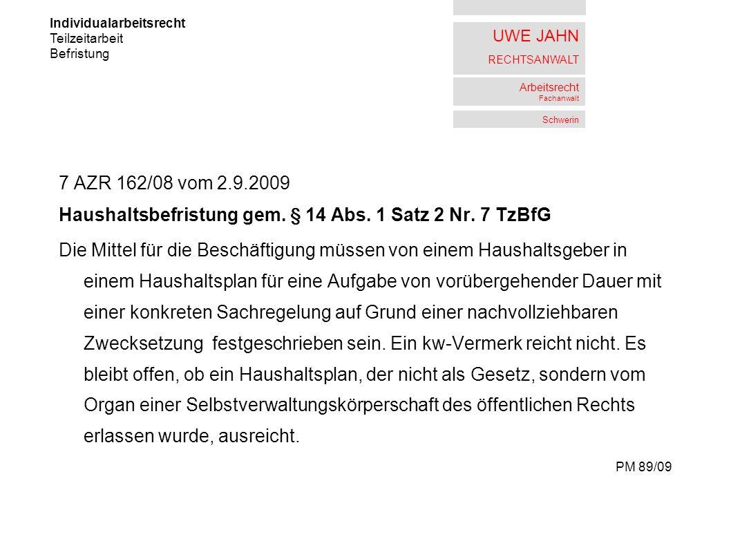 UWE JAHN RECHTSANWALT Arbeitsrecht Fachanwalt Schwerin 7 AZR 162/08 vom 2.9.2009 Haushaltsbefristung gem. § 14 Abs. 1 Satz 2 Nr. 7 TzBfG Die Mittel fü