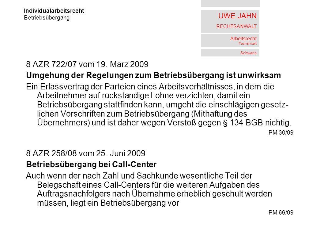 UWE JAHN RECHTSANWALT Arbeitsrecht Fachanwalt Schwerin 8 AZR 722/07 vom 19. März 2009 Umgehung der Regelungen zum Betriebsübergang ist unwirksam Ein E