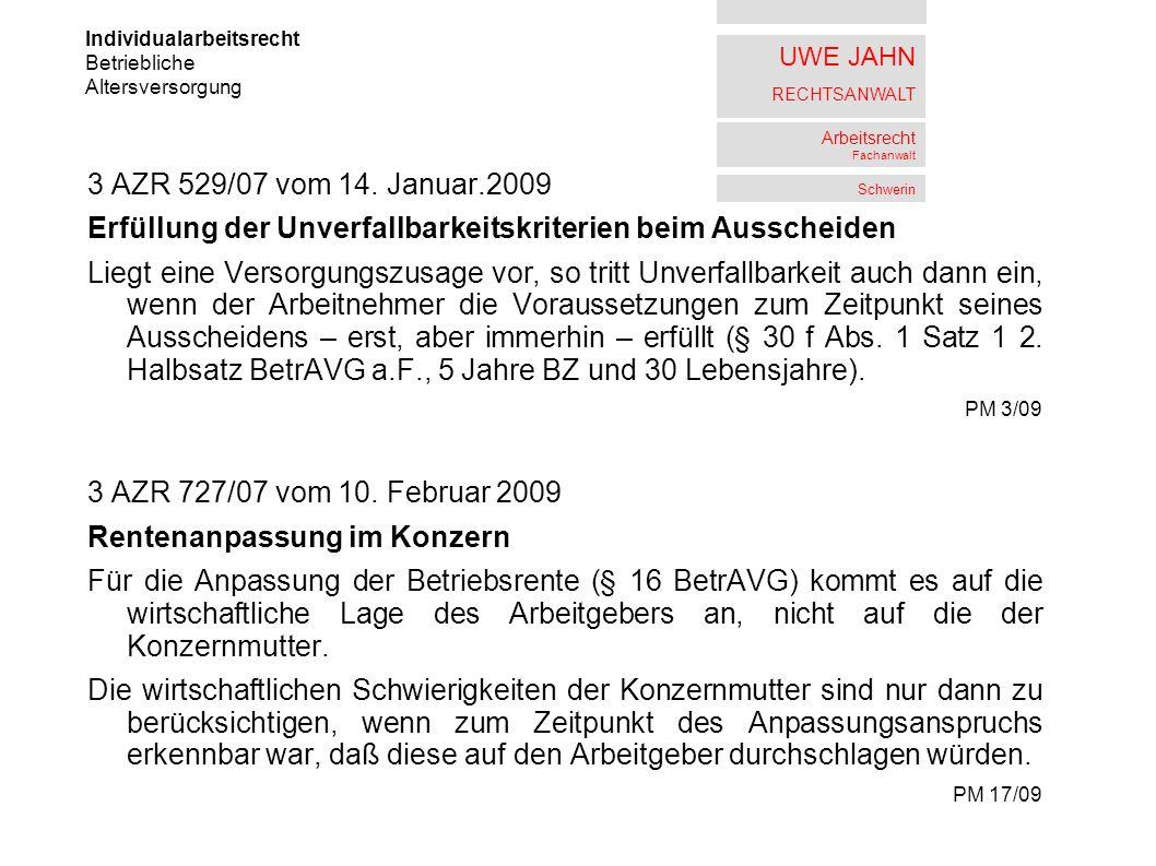 UWE JAHN RECHTSANWALT Arbeitsrecht Fachanwalt Schwerin 3 AZR 529/07 vom 14. Januar.2009 Erfüllung der Unverfallbarkeitskriterien beim Ausscheiden Lieg