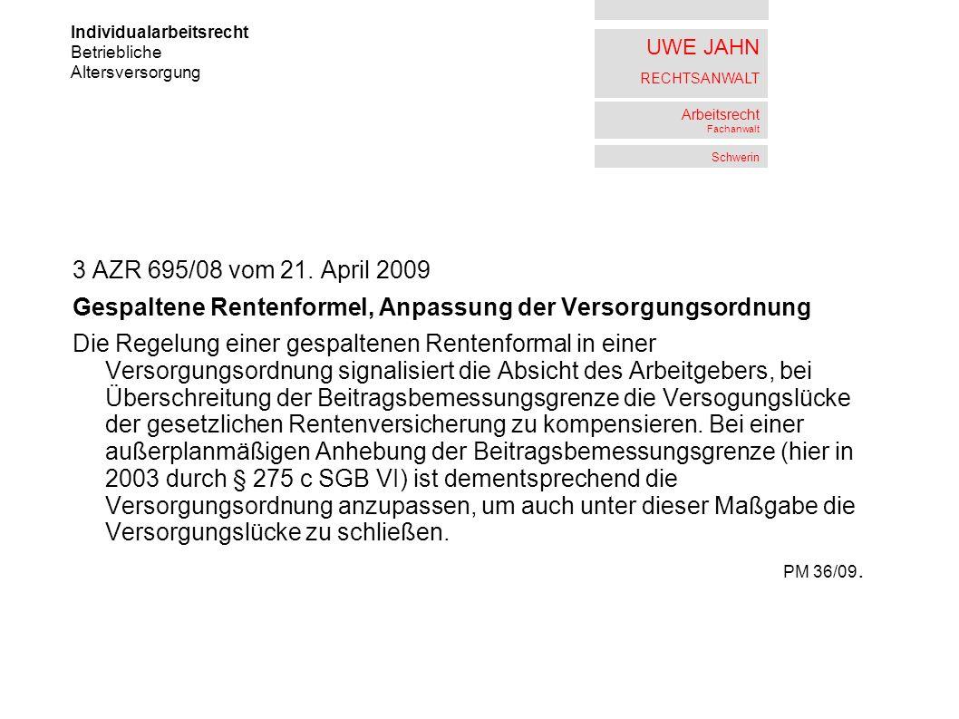 UWE JAHN RECHTSANWALT Arbeitsrecht Fachanwalt Schwerin 3 AZR 695/08 vom 21. April 2009 Gespaltene Rentenformel, Anpassung der Versorgungsordnung Die R