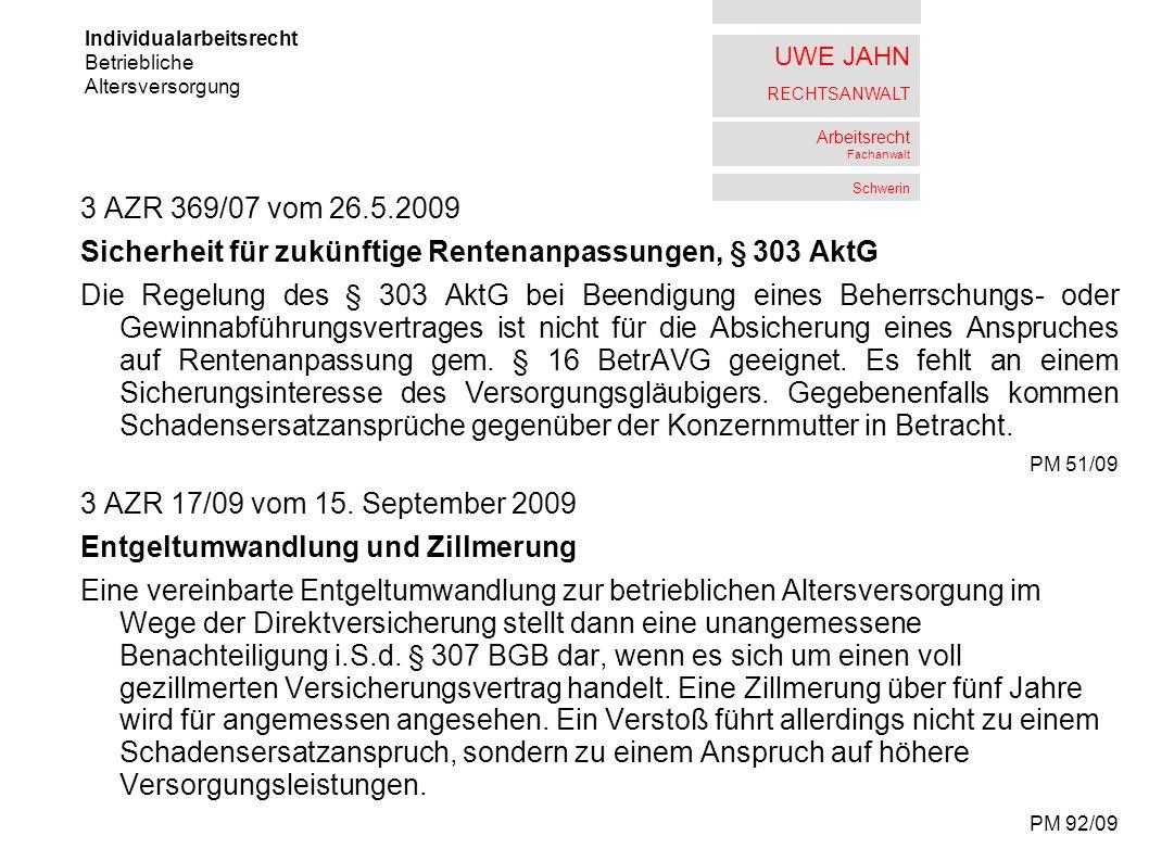 UWE JAHN RECHTSANWALT Arbeitsrecht Fachanwalt Schwerin 3 AZR 369/07 vom 26.5.2009 Sicherheit für zukünftige Rentenanpassungen, § 303 AktG Die Regelung