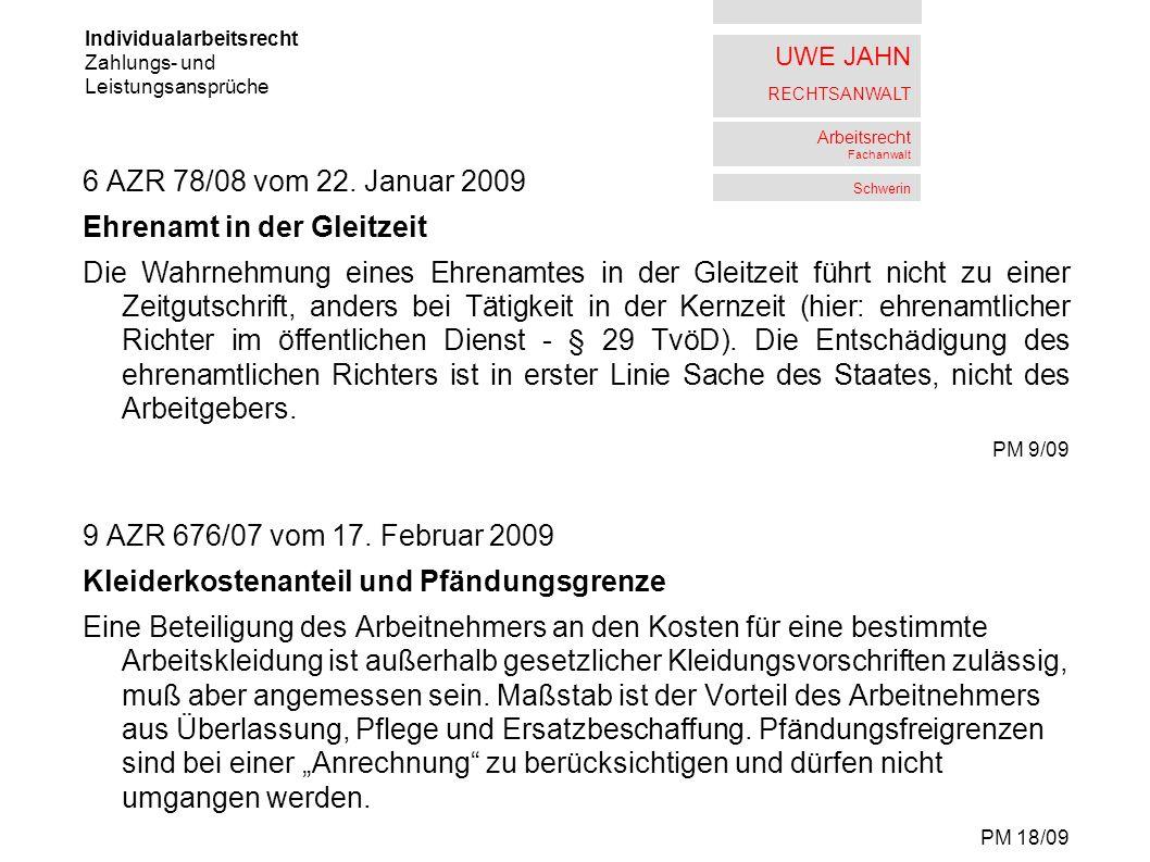 UWE JAHN RECHTSANWALT Arbeitsrecht Fachanwalt Schwerin 6 AZR 78/08 vom 22. Januar 2009 Ehrenamt in der Gleitzeit Die Wahrnehmung eines Ehrenamtes in d