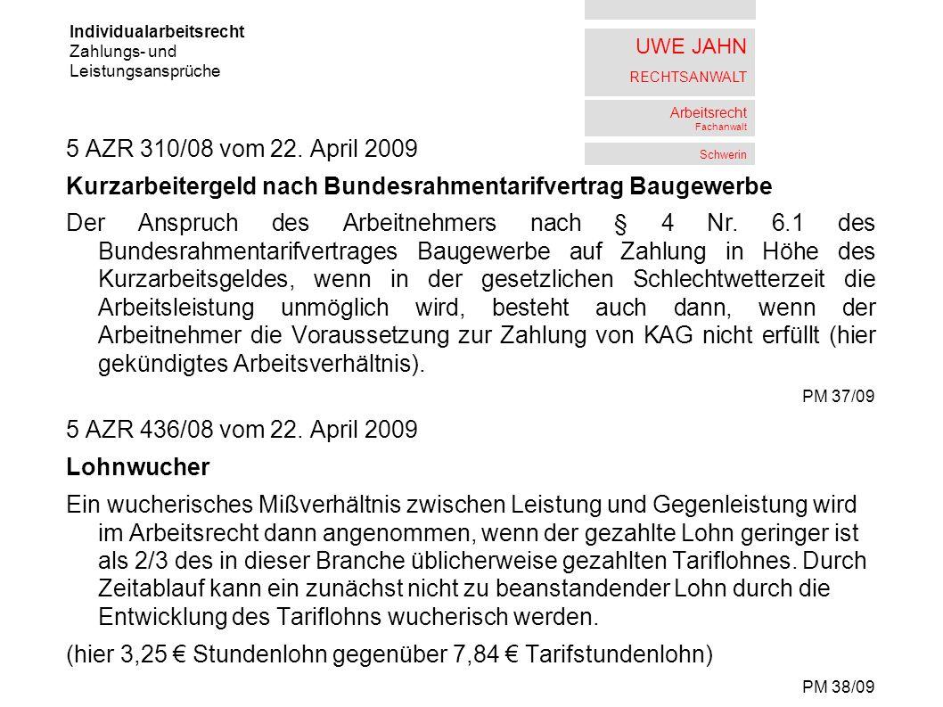 UWE JAHN RECHTSANWALT Arbeitsrecht Fachanwalt Schwerin 5 AZR 310/08 vom 22. April 2009 Kurzarbeitergeld nach Bundesrahmentarifvertrag Baugewerbe Der A