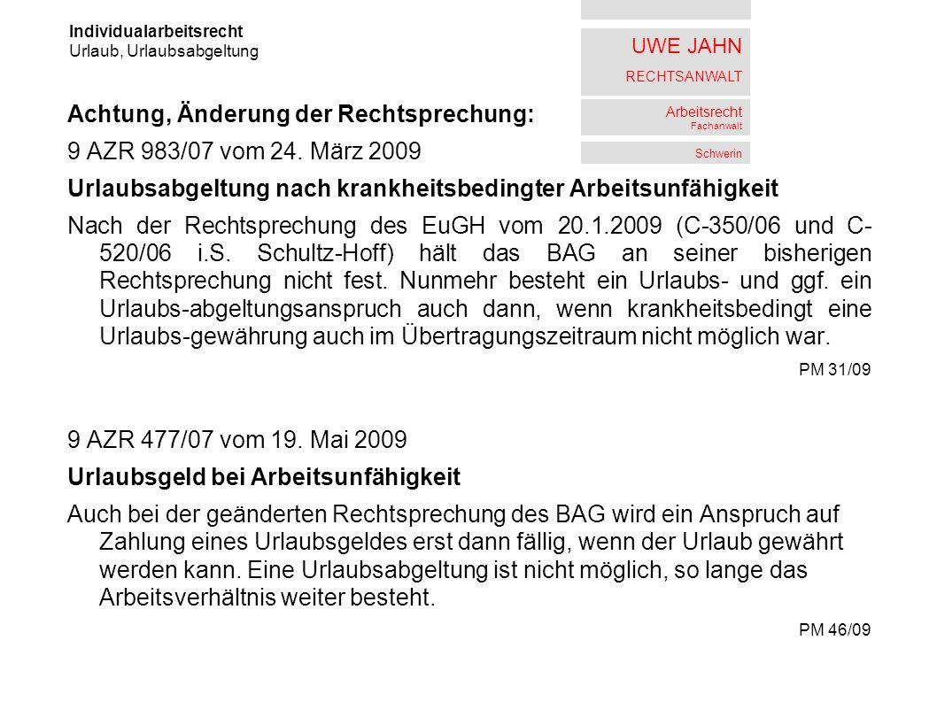 UWE JAHN RECHTSANWALT Arbeitsrecht Fachanwalt Schwerin Achtung, Änderung der Rechtsprechung: 9 AZR 983/07 vom 24. März 2009 Urlaubsabgeltung nach kran