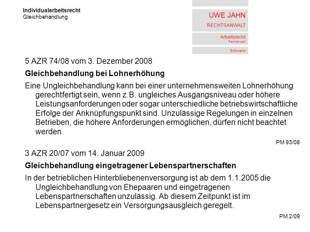 UWE JAHN RECHTSANWALT Arbeitsrecht Fachanwalt Schwerin 5 AZR 74/08 vom 3. Dezember 2008 Gleichbehandlung bei Lohnerhöhung Eine Ungleichbehandlung kann