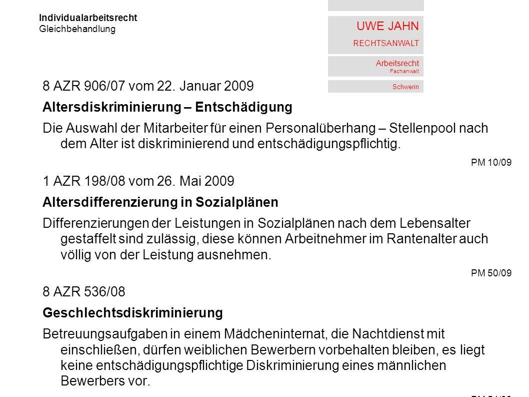 UWE JAHN RECHTSANWALT Arbeitsrecht Fachanwalt Schwerin 8 AZR 906/07 vom 22. Januar 2009 Altersdiskriminierung – Entschädigung Die Auswahl der Mitarbei