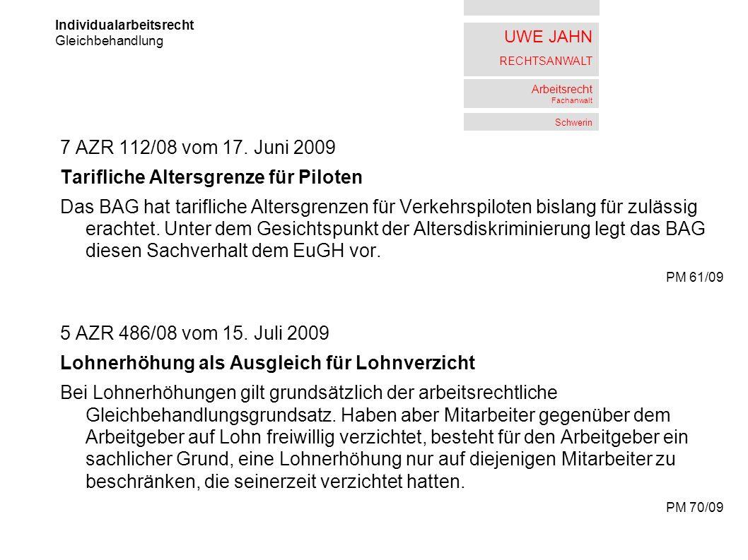 UWE JAHN RECHTSANWALT Arbeitsrecht Fachanwalt Schwerin 7 AZR 112/08 vom 17. Juni 2009 Tarifliche Altersgrenze für Piloten Das BAG hat tarifliche Alter