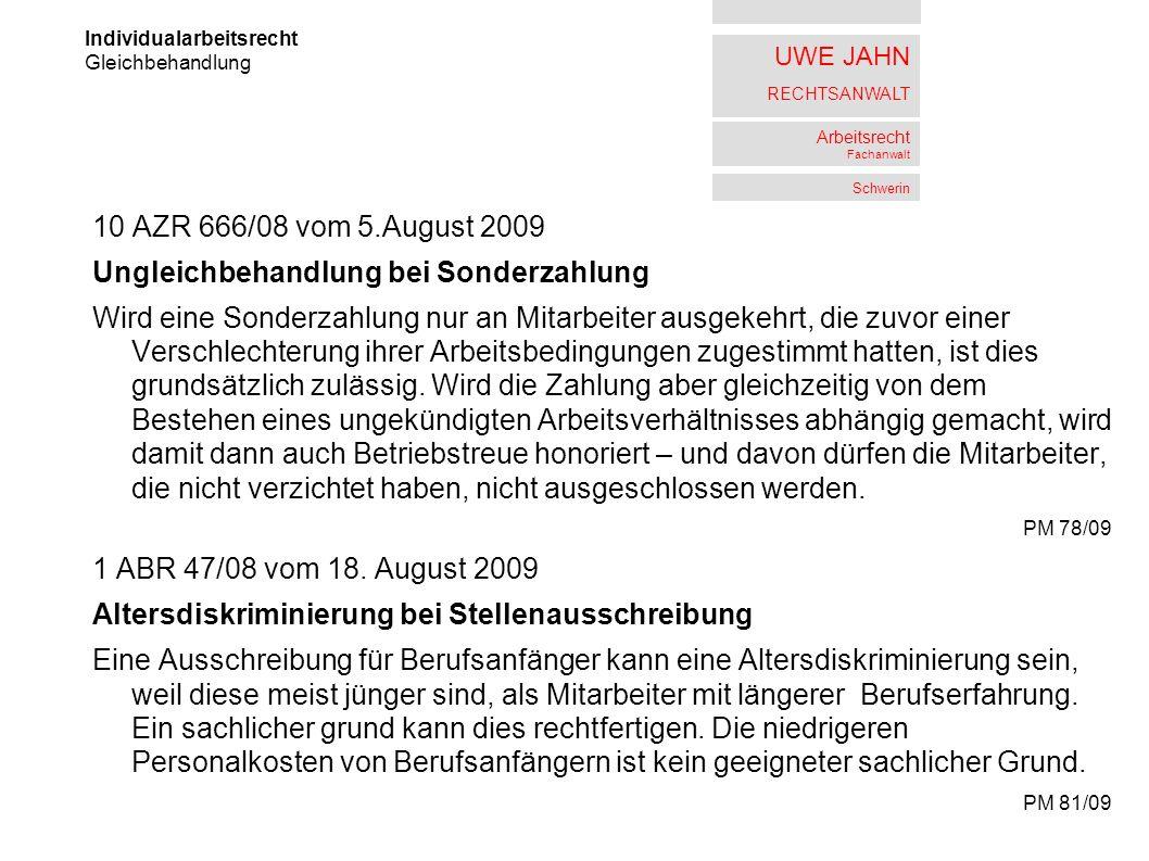 UWE JAHN RECHTSANWALT Arbeitsrecht Fachanwalt Schwerin 10 AZR 666/08 vom 5.August 2009 Ungleichbehandlung bei Sonderzahlung Wird eine Sonderzahlung nu