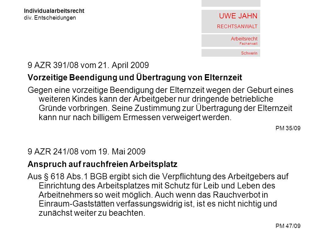 UWE JAHN RECHTSANWALT Arbeitsrecht Fachanwalt Schwerin 9 AZR 391/08 vom 21. April 2009 Vorzeitige Beendigung und Übertragung von Elternzeit Gegen eine