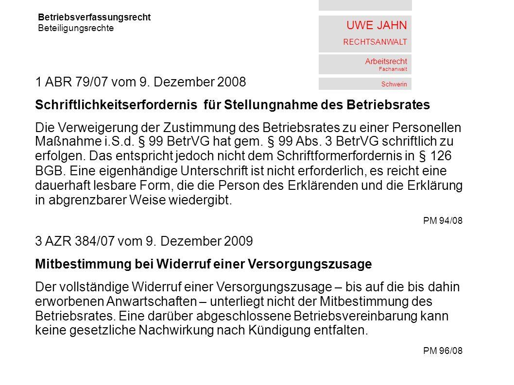 UWE JAHN RECHTSANWALT Arbeitsrecht Fachanwalt Schwerin Betriebsverfassungsrecht Beteiligungsrechte 1 ABR 79/07 vom 9. Dezember 2008 Schriftlichkeitser
