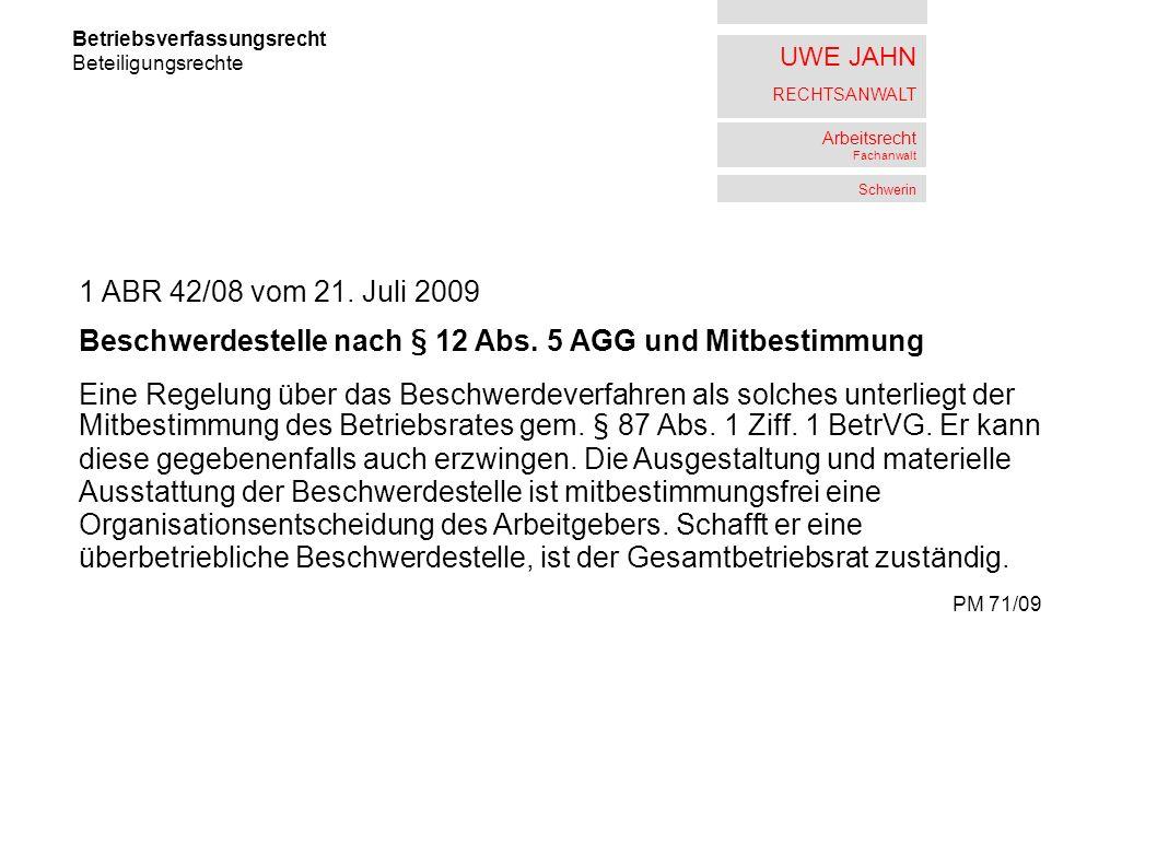 UWE JAHN RECHTSANWALT Arbeitsrecht Fachanwalt Schwerin Betriebsverfassungsrecht Beteiligungsrechte 1 ABR 42/08 vom 21. Juli 2009 Beschwerdestelle nach