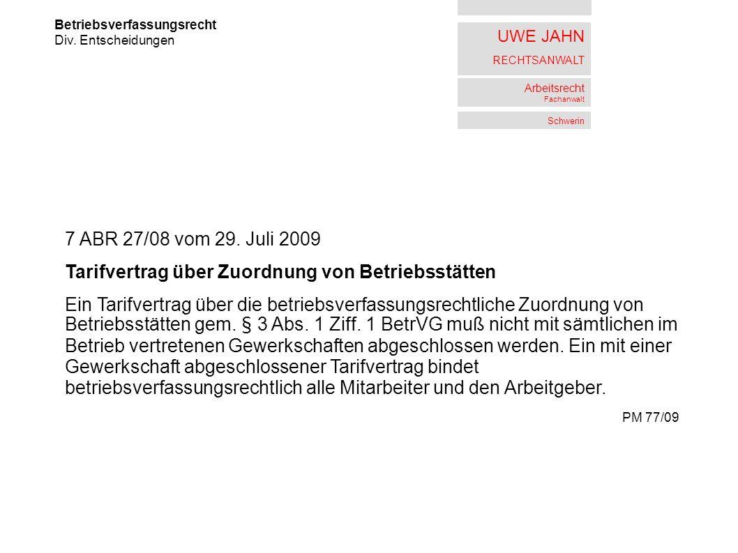UWE JAHN RECHTSANWALT Arbeitsrecht Fachanwalt Schwerin Betriebsverfassungsrecht Div. Entscheidungen 7 ABR 27/08 vom 29. Juli 2009 Tarifvertrag über Zu