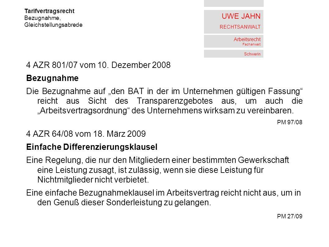 UWE JAHN RECHTSANWALT Arbeitsrecht Fachanwalt Schwerin 4 AZR 801/07 vom 10. Dezember 2008 Bezugnahme Die Bezugnahme auf den BAT in der im Unternehmen