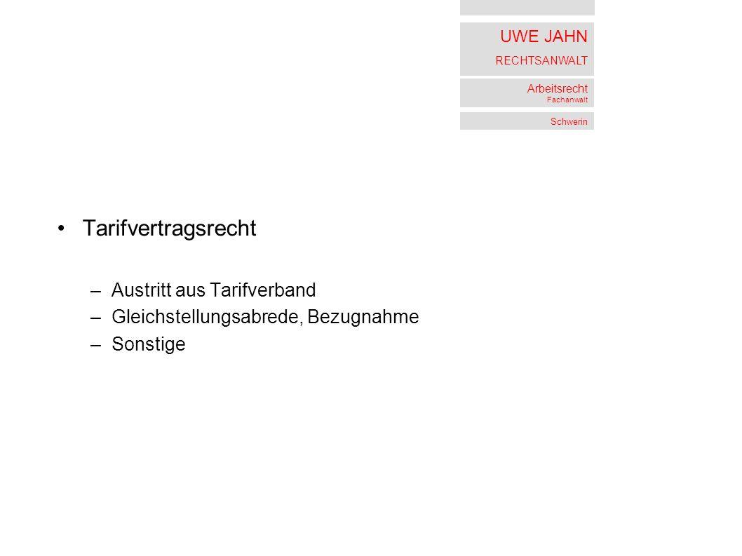 UWE JAHN RECHTSANWALT Arbeitsrecht Fachanwalt Schwerin Tarifvertragsrecht –Austritt aus Tarifverband –Gleichstellungsabrede, Bezugnahme –Sonstige