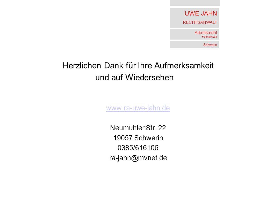 UWE JAHN RECHTSANWALT Arbeitsrecht Fachanwalt Schwerin Herzlichen Dank für Ihre Aufmerksamkeit und auf Wiedersehen www.ra-uwe-jahn.de Neumühler Str. 2