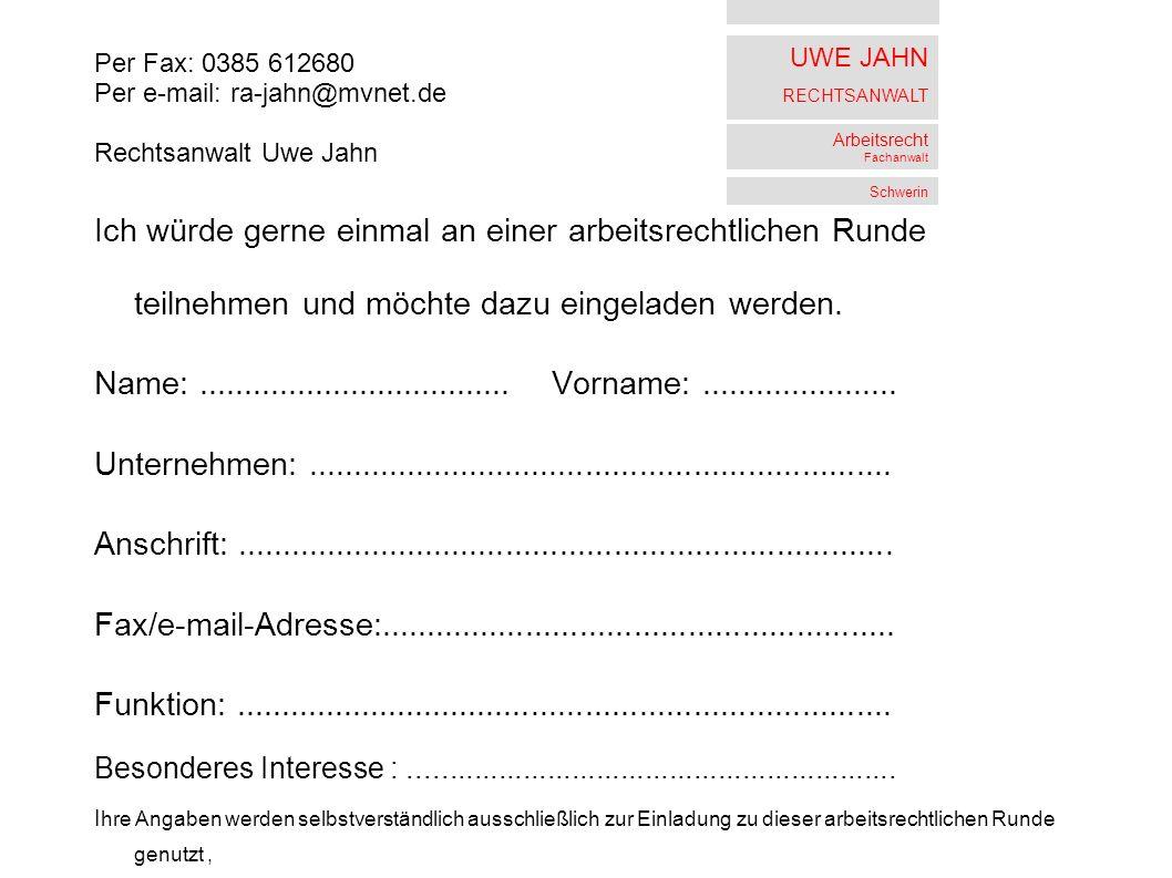 UWE JAHN RECHTSANWALT Arbeitsrecht Fachanwalt Schwerin Ich würde gerne einmal an einer arbeitsrechtlichen Runde teilnehmen und möchte dazu eingeladen