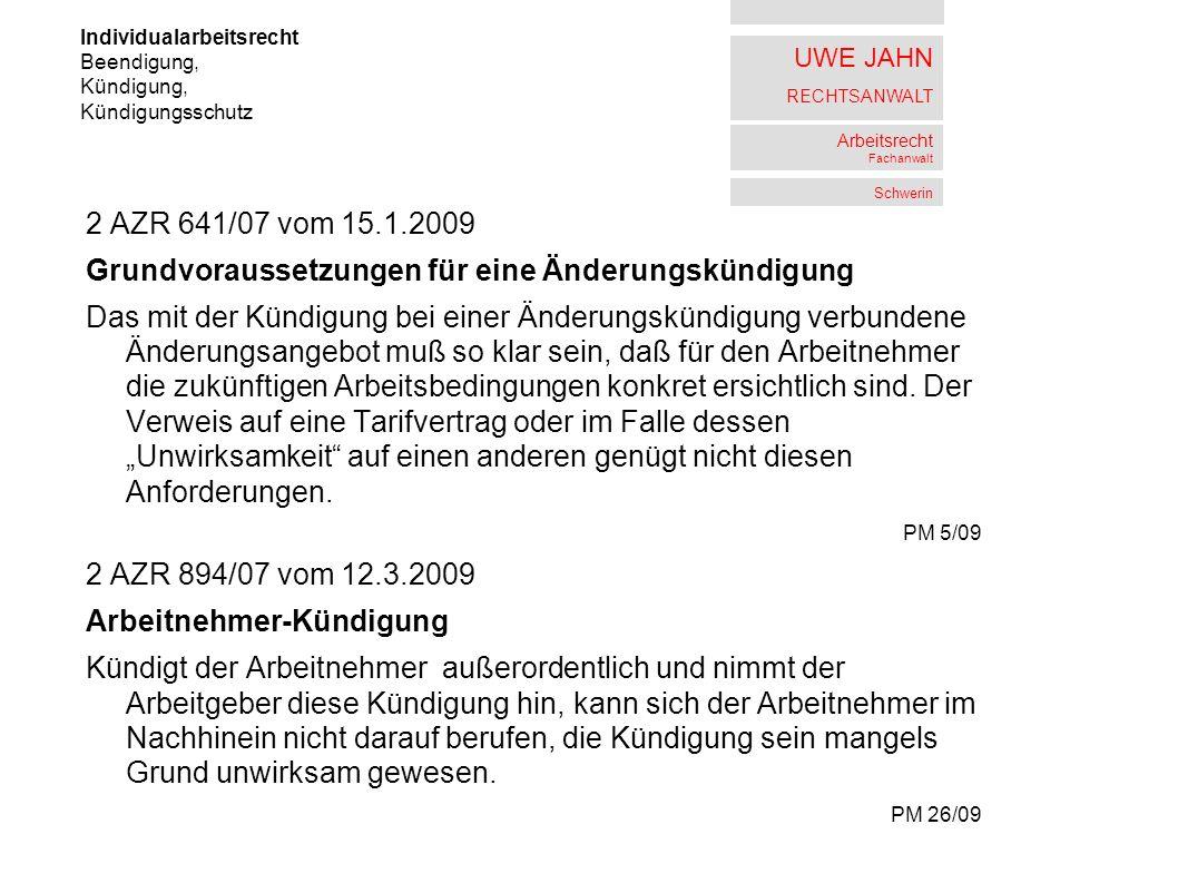 UWE JAHN RECHTSANWALT Arbeitsrecht Fachanwalt Schwerin 2 AZR 641/07 vom 15.1.2009 Grundvoraussetzungen für eine Änderungskündigung Das mit der Kündigu