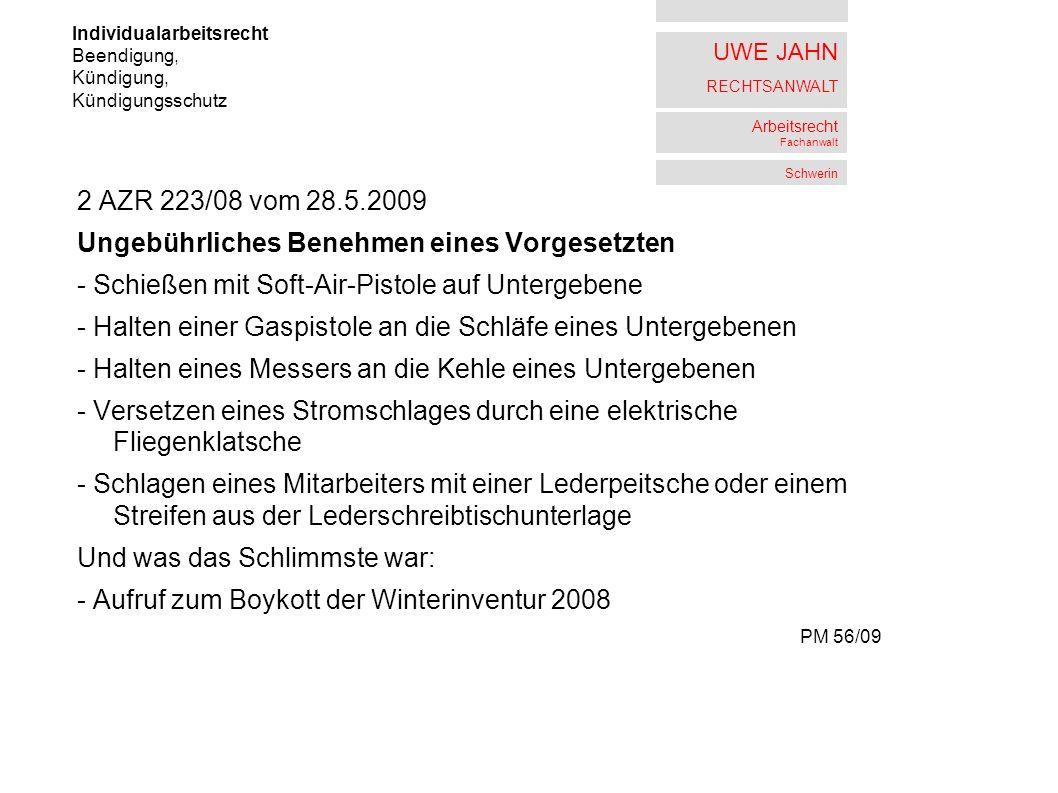 UWE JAHN RECHTSANWALT Arbeitsrecht Fachanwalt Schwerin 2 AZR 223/08 vom 28.5.2009 Ungebührliches Benehmen eines Vorgesetzten - Schießen mit Soft-Air-P
