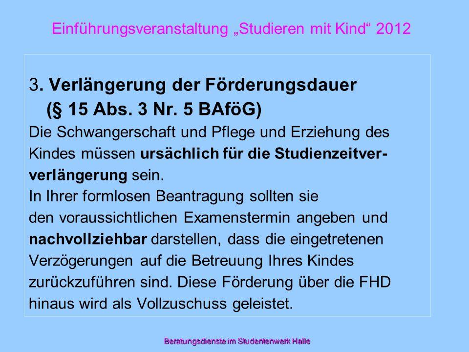 Beratungsdienste im Studentenwerk Halle 3. Verlängerung der Förderungsdauer (§ 15 Abs. 3 Nr. 5 BAföG) Die Schwangerschaft und Pflege und Erziehung des